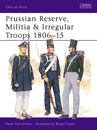 Prussian Reserve, Militia & Irregular Troops 1806-15 by Peter Hofschroer