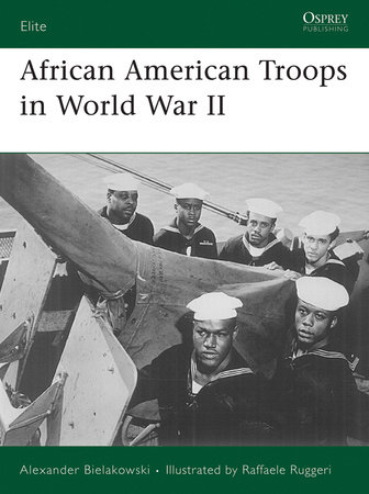 African American Troops in World War II by Alexander Bielakowski