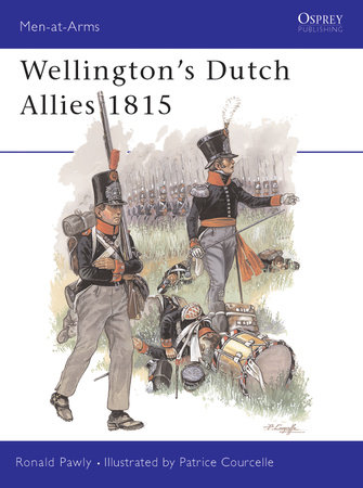 Wellington's Dutch Allies 1815 by Ronald Pawly
