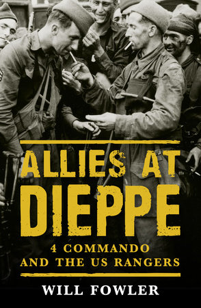 Allies at Dieppe: 4 Commando and the US Rangers by Will Fowler