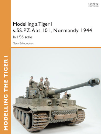 Modelling a Tiger I s.SS.PZ.Abt.101, Normandy 1944 by