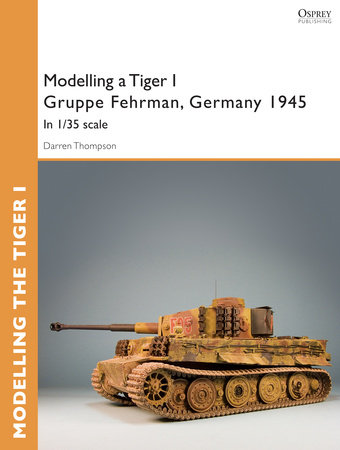 Modelling a Tiger I Gruppe Fehrman, Germany 1945 by Darren Thompson