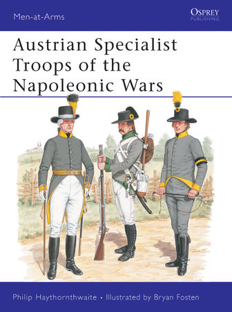Austrian Specialist Troops of the Napoleonic Wars by Philip Haythornthwaite