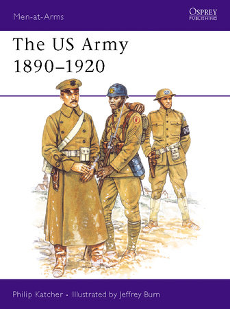 The US Army 1890-1920 by Philip Katcher