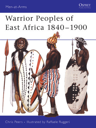 Warrior Peoples of East Africa 1840-1900 by
