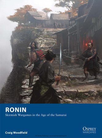 Ronin - Skirmish Wargames in the Age of the Samurai by Craig Woodfield