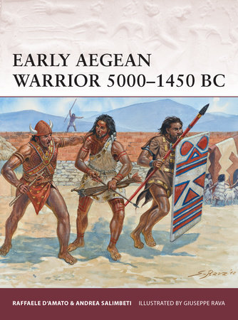 Early Aegean Warrior 5000-1450 BC by Raffaele DiAmato