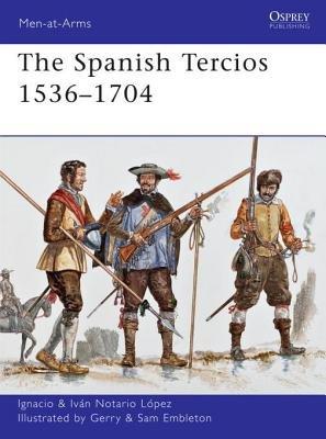 The Spanish Tercios 1536-1704 by