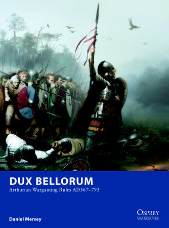 Dux Bellorum - Arthurian Wargame Rules AD 367-793 by