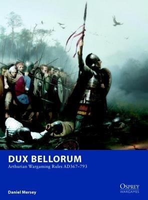 Dux Bellorum - Arthurian Wargame Rules AD 367-793