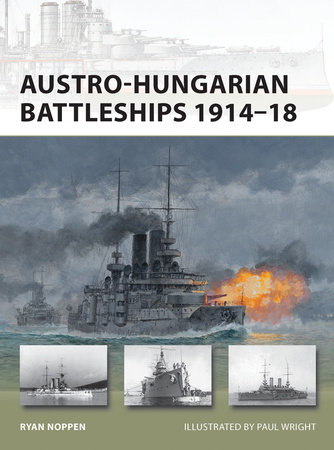 Austro-Hungarian Battleships 1914-18 by Ryan Noppen