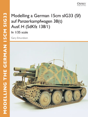 Modelling a German 15cm sIG33 (Sf) auf Panzerkampfwagen 38(t) Ausf.H (SdKfz I38/I) by