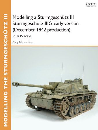 Modelling a Sturmgeschütz III Sturmgeschütz IIIG early version (December 1942 production)