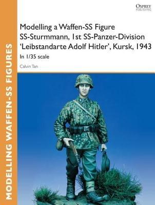Modelling a Waffen-SS Figure SS-Sturmmann, 1st SS-Panzer-Division 'Leibstandarte Adolf Hitler', Kursk, 1943