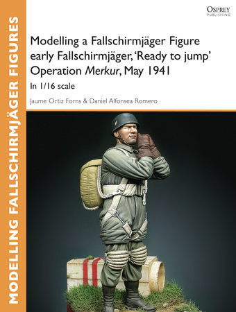 Modelling a Fallschirmjager Figure early Fallschirmjager, 'Ready to jump' Operation Merkur, May 1941 by