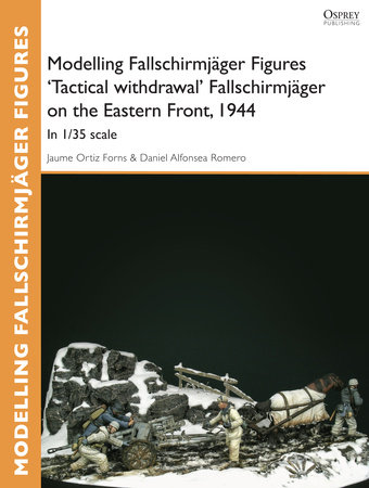 Modelling Fallschirmjager Figures 'Tactical withdrawal' Fallschirmjager on the Eastern Front, 1944 by Jaume Forns