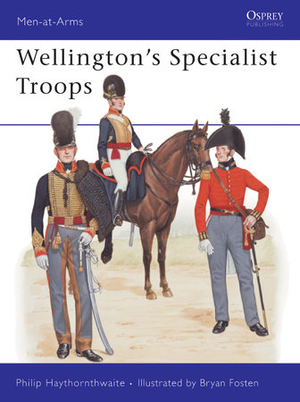 Wellington's Specialist Troops by Philip Haythornthwaite