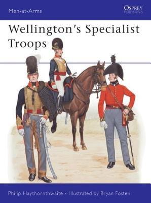 Wellington's Specialist Troops by Philip Haythornthwaite