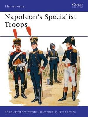 Napoleon's Specialist Troops by Philip Haythornthwaite