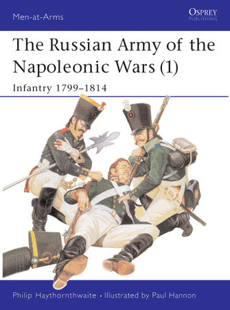 The Russian Army of the Napoleonic Wars (1) by Philip Haythornthwaite