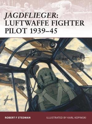 Jagdflieger: Luftwaffe Fighter Pilot 1939-45 by Robert Stedman
