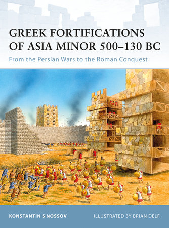 Greek Fortifications of Asia Minor 500-130 BC by Konstantin Nossov