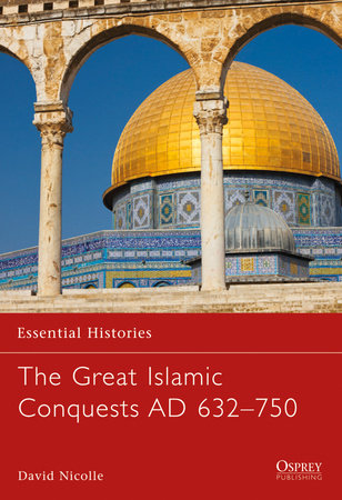 The Great Islamic Conquests AD 632-750 by David Nicolle