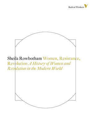 Women, Resistance and Revolution by Sheila Rowbotham