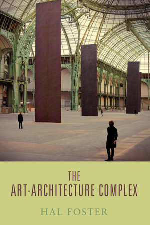 The Art-Architecture Complex by Hal Foster