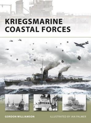 Kriegsmarine Coastal Forces by Gordon Williamson