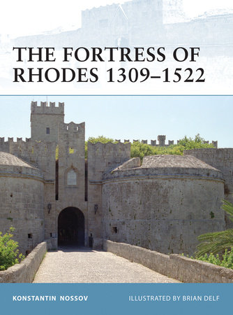 The Fortress of Rhodes 1309-1522 by Konstantin Nossov