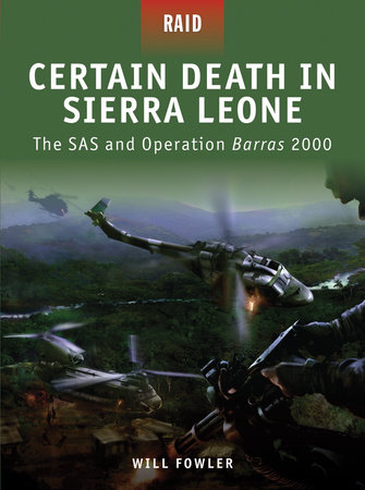 Certain Death in Sierra Leone - The SAS and Operation Barras 2000 by Will Fowler