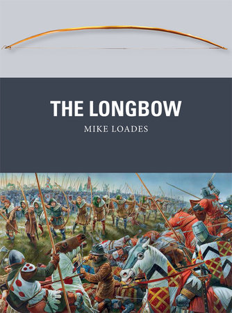 The Longbow by Mike Loades