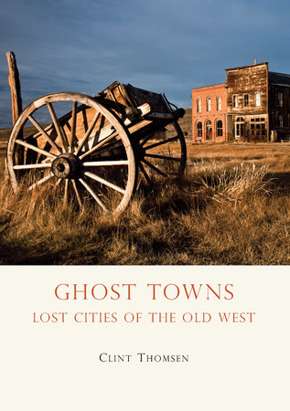 Ghost Towns by Clint Thomsen