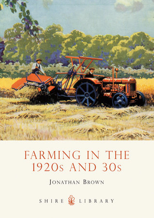 Farming in the 1920s and 30s by JONATHAN BROWN