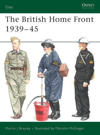 The British Home Front 1939-45 by Martin Brayley
