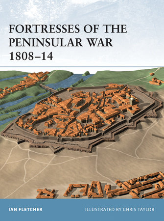 Fortresses of the Peninsular War 1808-14 by Ian Fletcher