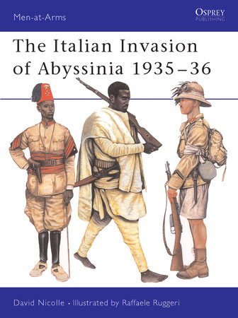 The Italian Invasion of Abyssinia 1935-36 by