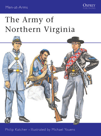 The Army of Northern Virginia by Philip Katcher