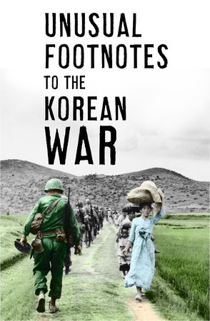 Unusual Footnotes to the Korean War by Paul Edwards