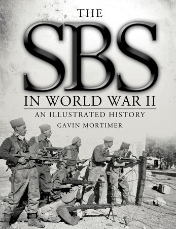 The SBS in World War II: An Illustrated History by Gavin Mortimer