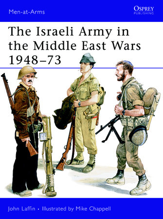 The Israeli Army in the Middle East Wars 1948-73 by