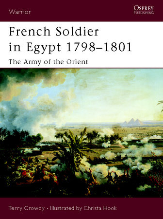 French Soldier in Egypt 1798-1801 by Terry Crowdy