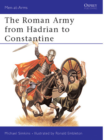 The Roman Army from Hadrian to Constantine by Michael Simkins