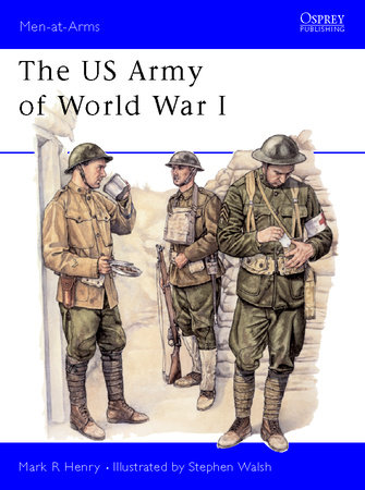 The US Army of World War I by Mark Henry