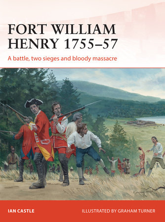Fort William Henry 1755-57 by Ian Castle