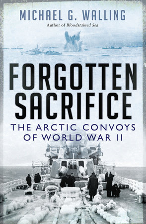 Forgotten Sacrifice: The Arctic Convoys of World War II by