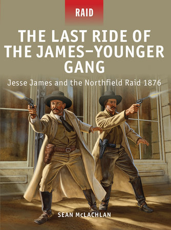 The Last Ride of the James-Younger Gang - Jesse James & the Northfield Raid 1876 by Sean McLachlan