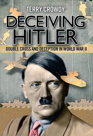 Deceiving Hitler by Terry Crowdy