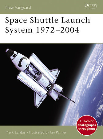 Space Shuttle Launch System 1972-2004 by Mark Lardas